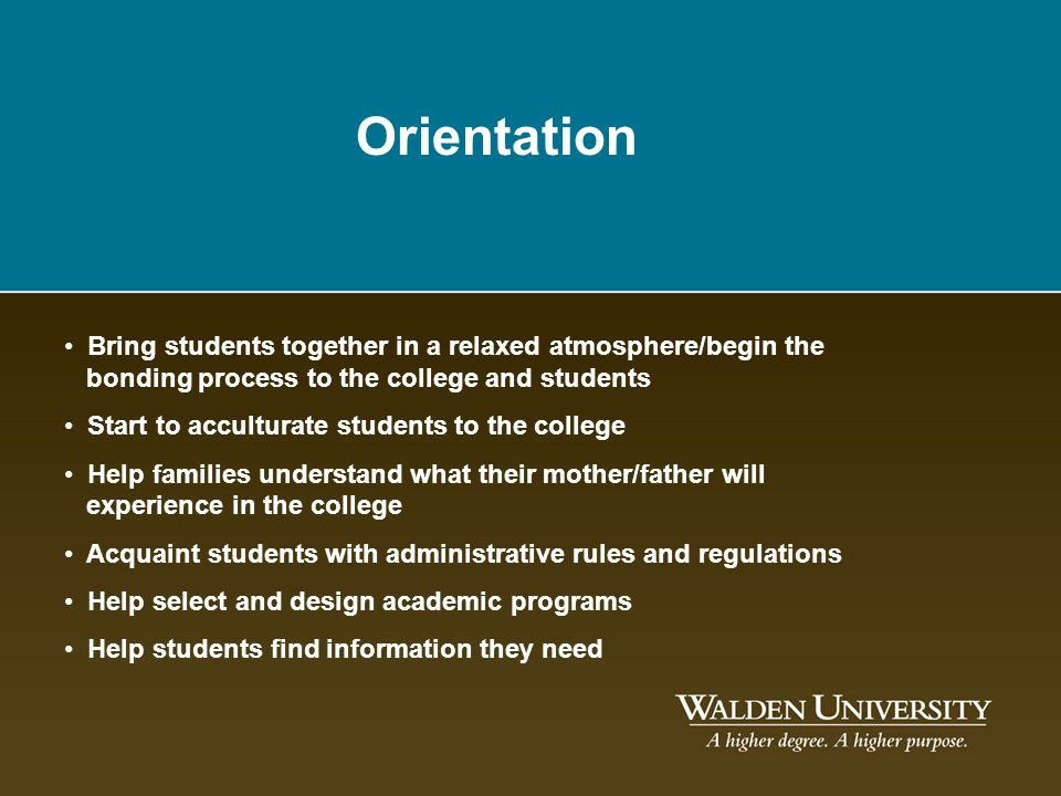 Orientation Bring students together in a relaxed atmosphere/begin the bonding process to the college and students.
