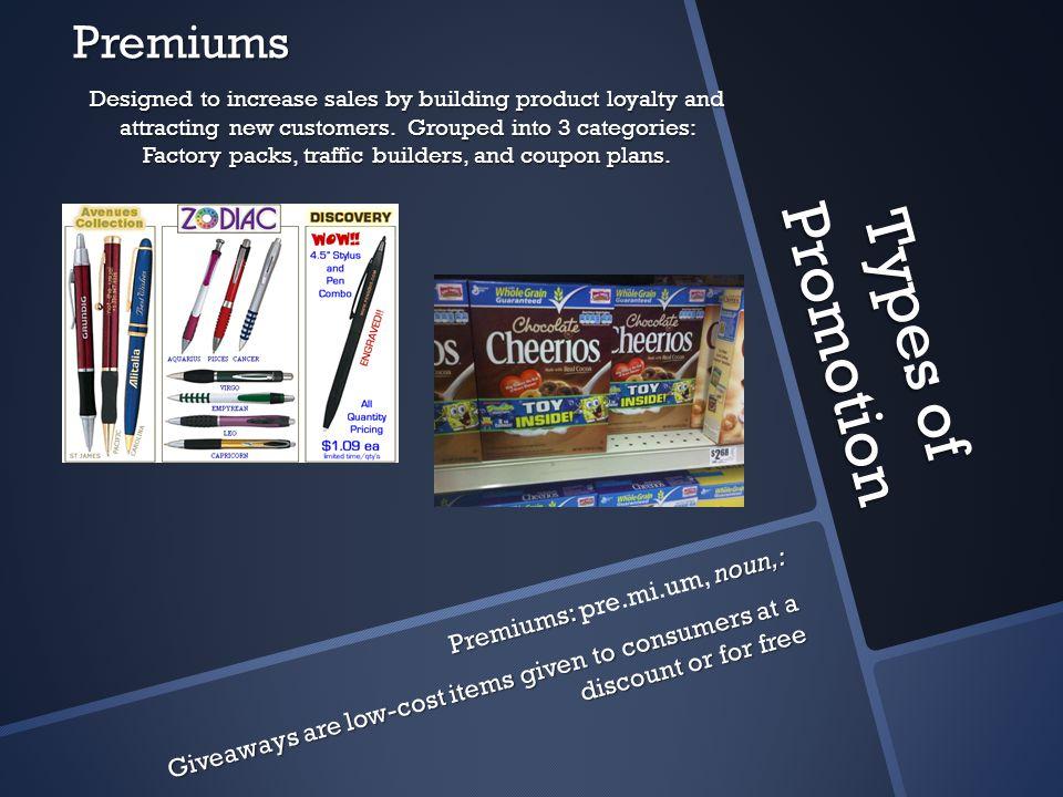 Types of Promotion Premiums Premiums: pre.mi.um, noun,: