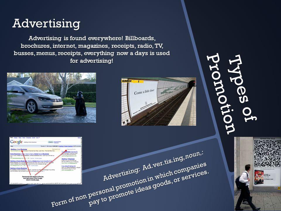 Types of Promotion Advertising Advertising: Ad.ver.tis.ing, noun,: