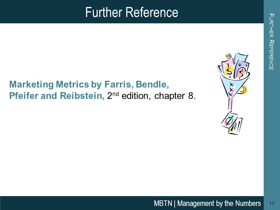 Further Reference Further Reference. Marketing Metrics by Farris, Bendle, Pfeifer and Reibstein, 2nd edition, chapter 8.