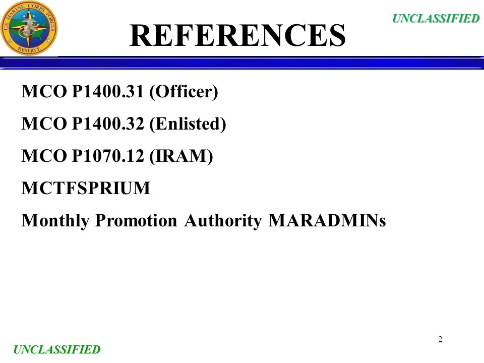 REFERENCES MCO P1400.31 (Officer) MCO P1400.32 (Enlisted)