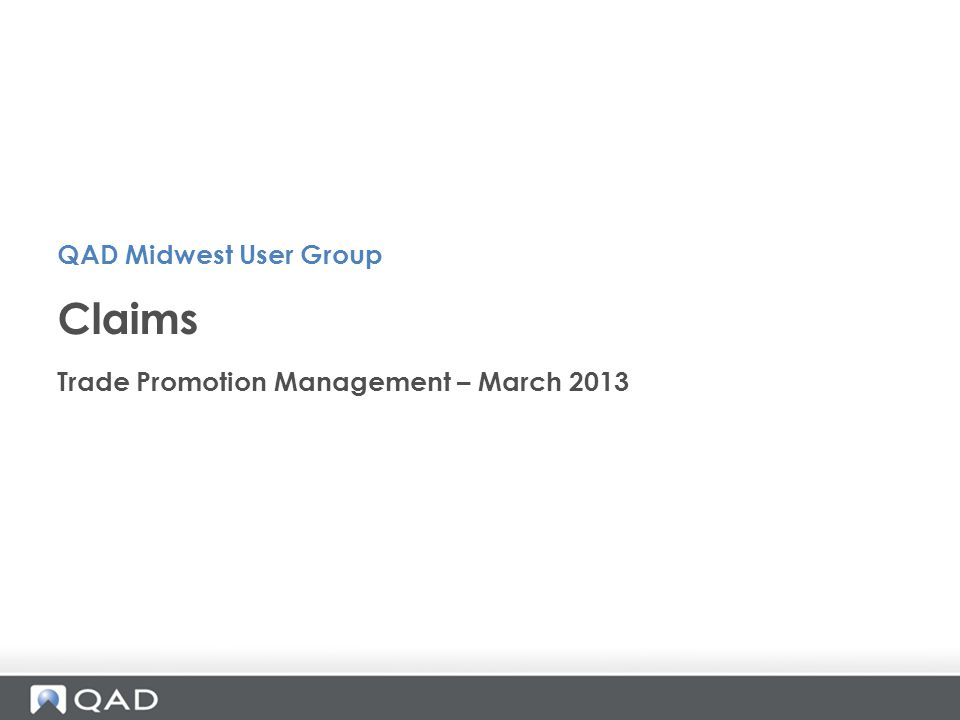 QAD Midwest User Group Claims Trade Promotion Management – March 2013