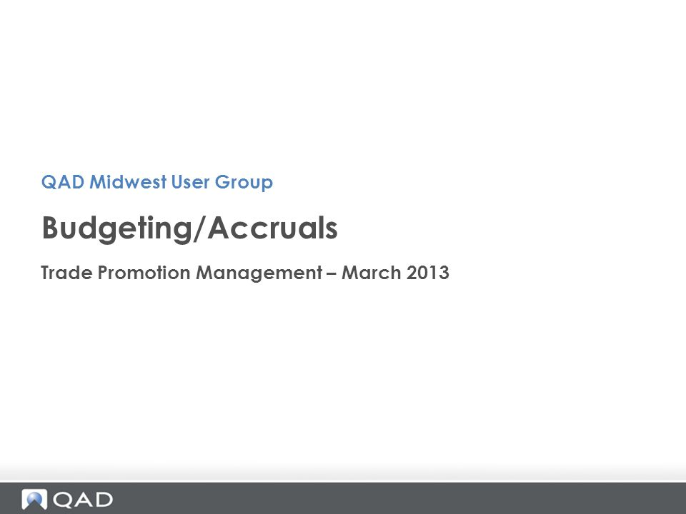 Budgeting/Accruals QAD Midwest User Group