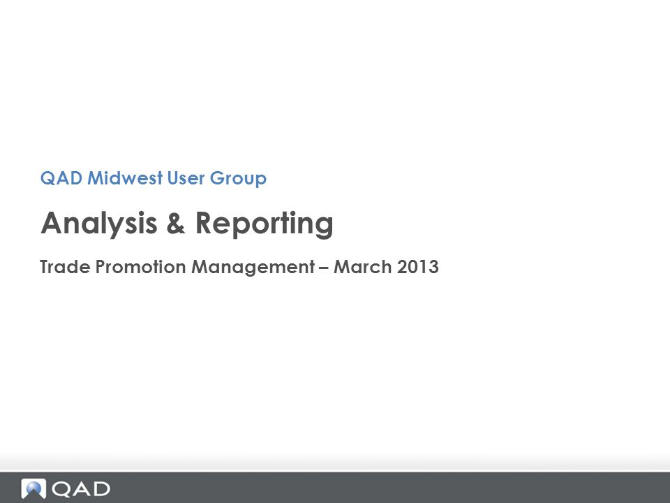Analysis & Reporting QAD Midwest User Group