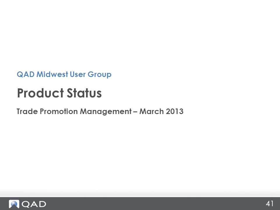 Product Status QAD Midwest User Group