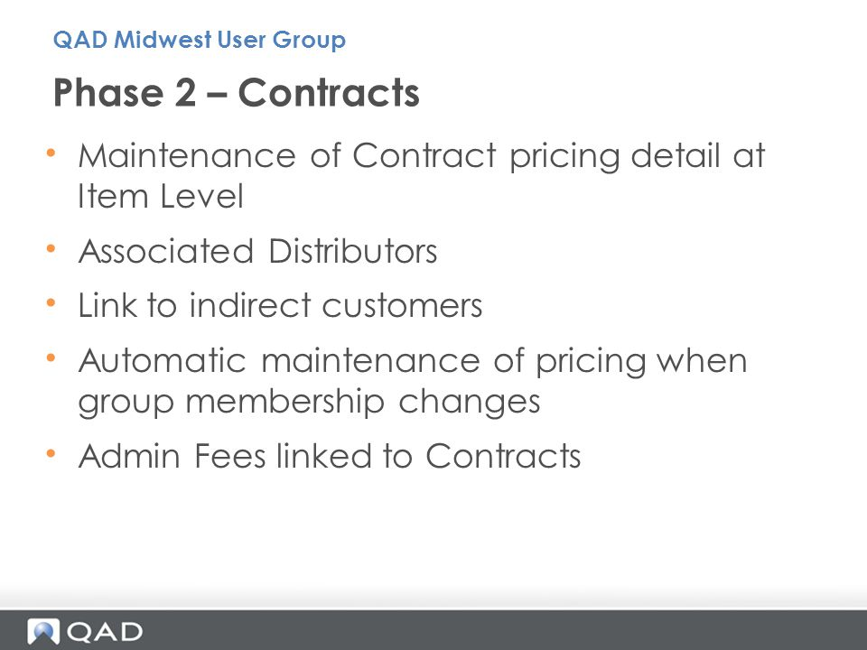 QAD Midwest User Group Phase 2 – Contracts. Maintenance of Contract pricing detail at Item Level.