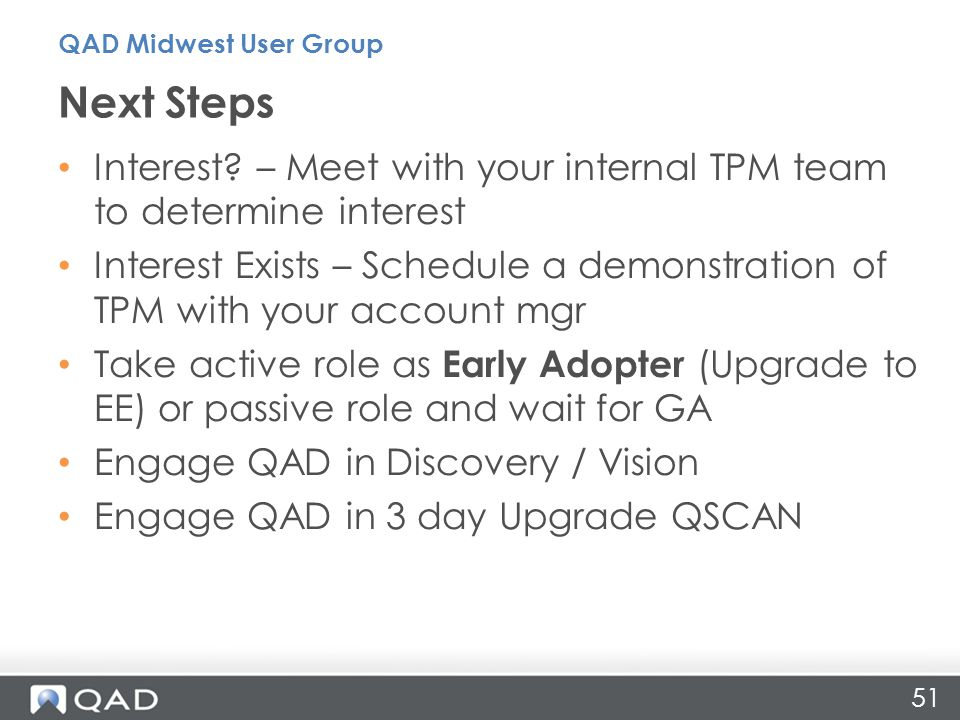 QAD Midwest User Group Next Steps. Interest – Meet with your internal TPM team to determine interest.