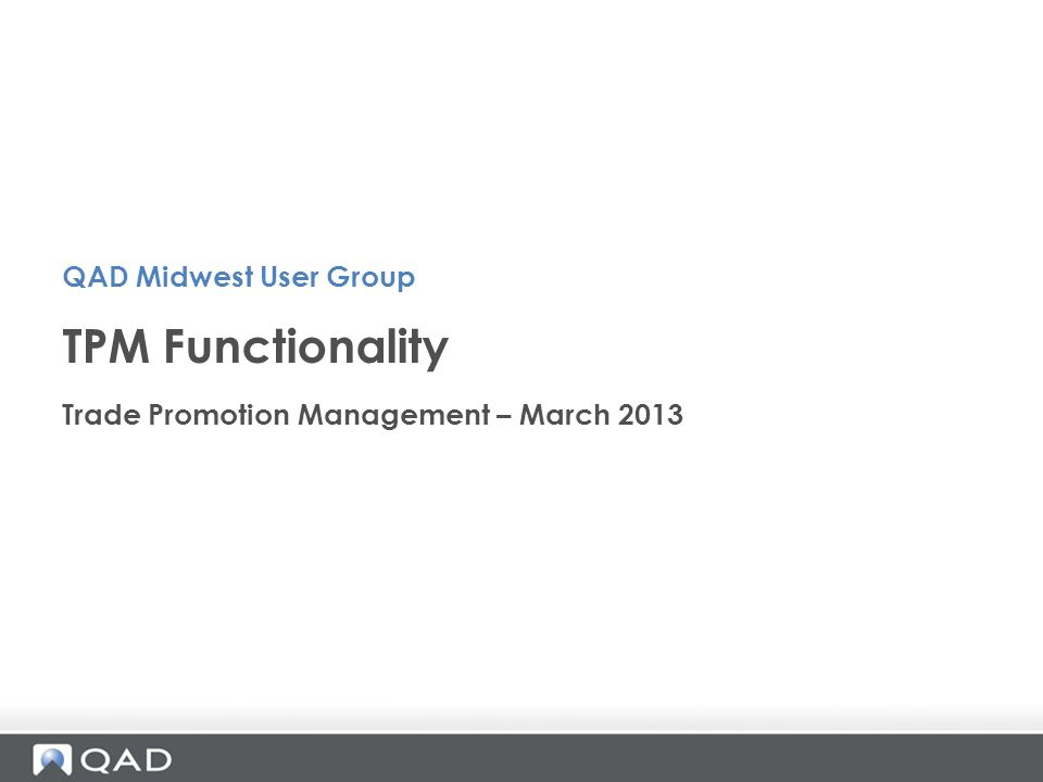 TPM Functionality QAD Midwest User Group