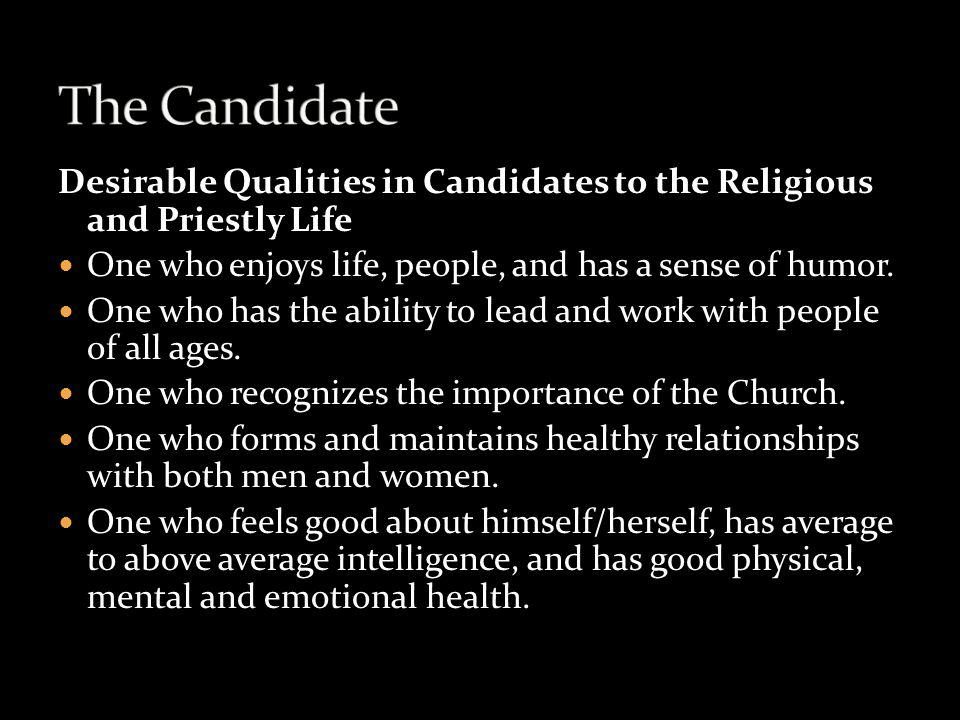 The Candidate Desirable Qualities in Candidates to the Religious and Priestly Life. One who enjoys life, people, and has a sense of humor.