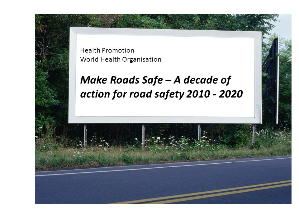 Make Roads Safe – A decade of action for road safety 2010 - 2020