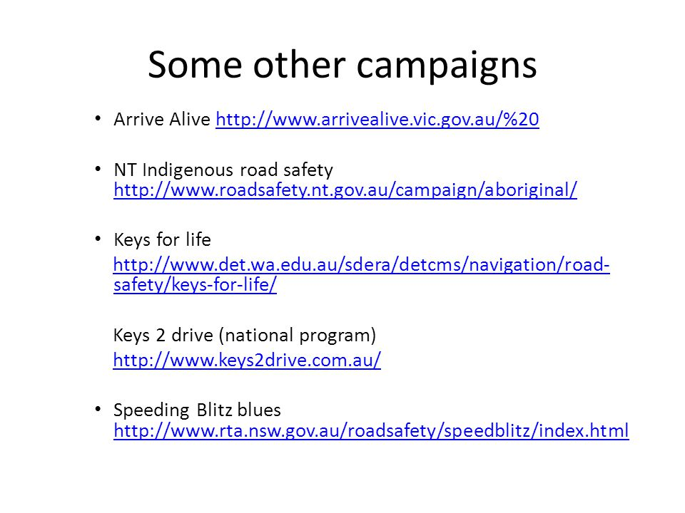 Some other campaigns Arrive Alive http://www.arrivealive.vic.gov.au/%20.