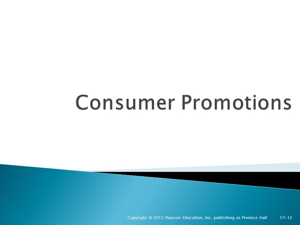 Consumer Promotions Copyright © 2012 Pearson Education, Inc. publishing as Prentice Hall