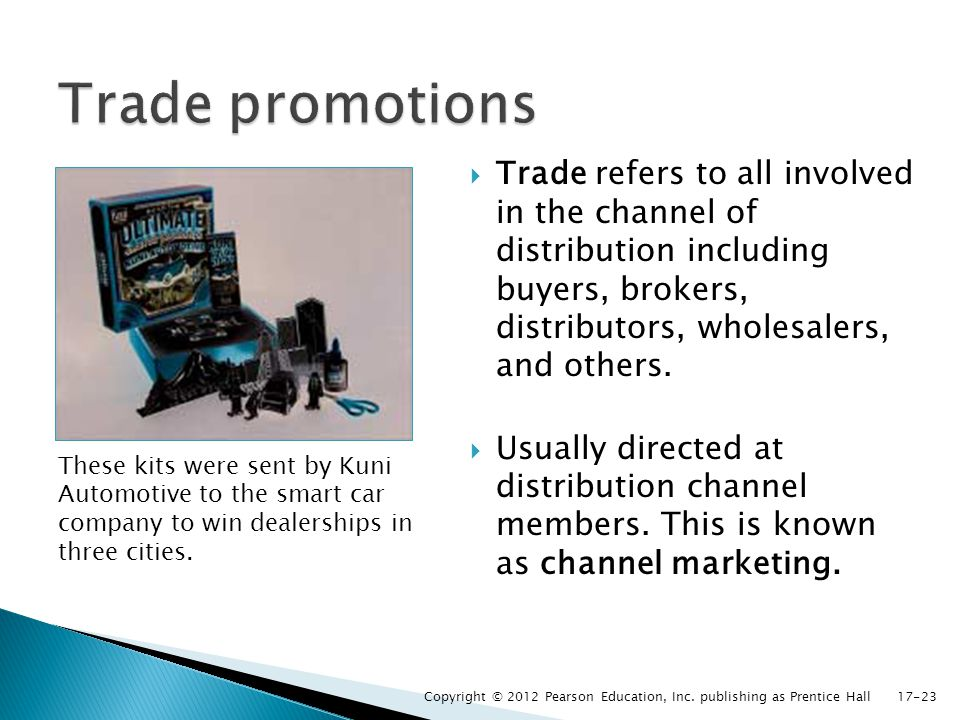 Trade promotions Trade refers to all involved in the channel of distribution including buyers, brokers, distributors, wholesalers, and others.