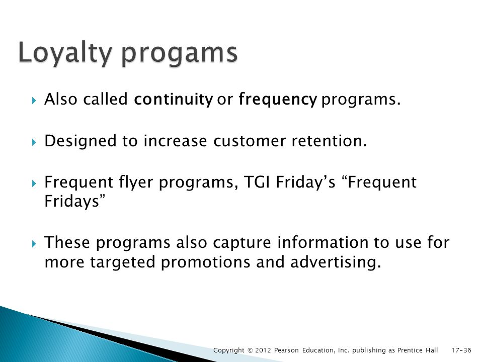 Loyalty progams Also called continuity or frequency programs.