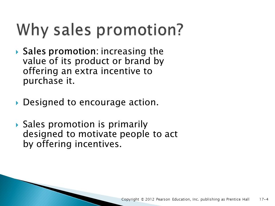 Why sales promotion Sales promotion: increasing the value of its product or brand by offering an extra incentive to purchase it.