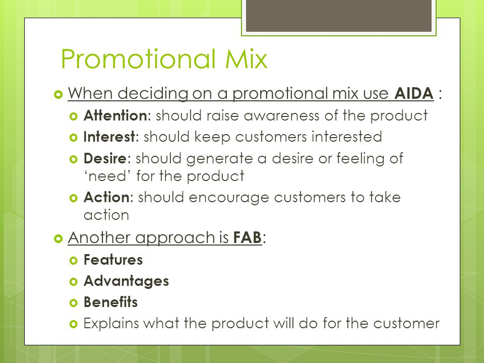 Promotional Mix When deciding on a promotional mix use AIDA :