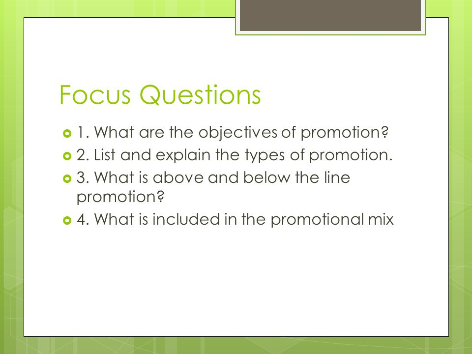 Focus Questions 1. What are the objectives of promotion