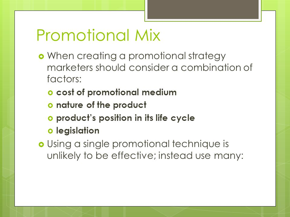 Promotional Mix When creating a promotional strategy marketers should consider a combination of factors: