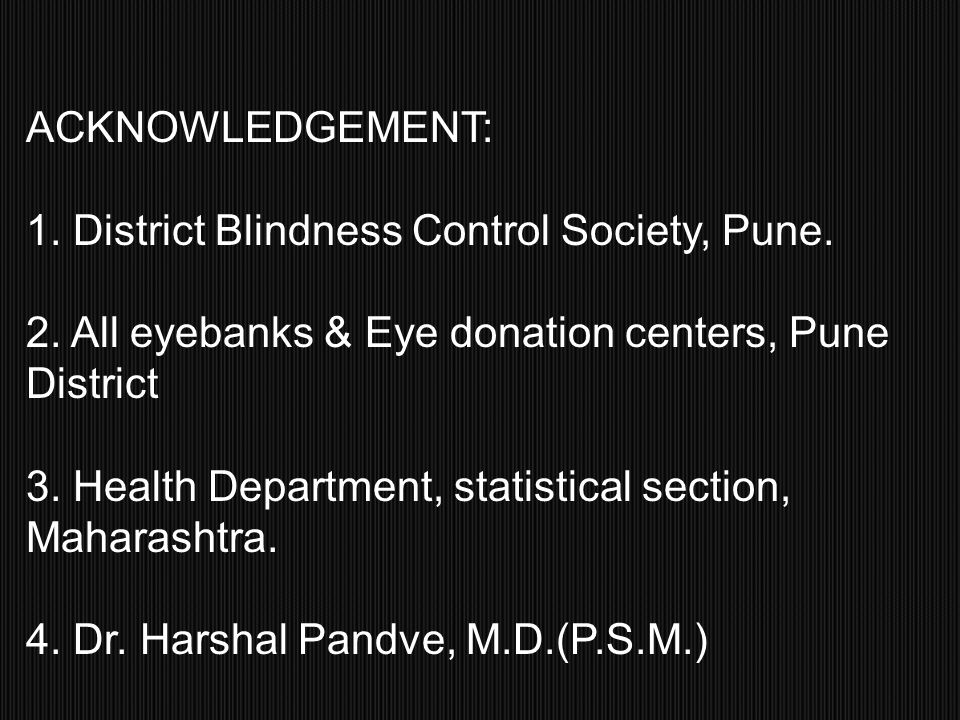 ACKNOWLEDGEMENT: 1. District Blindness Control Society, Pune. 2. All eyebanks & Eye donation centers, Pune District.