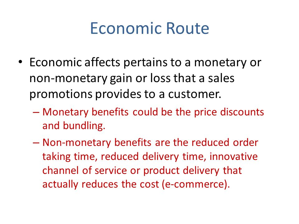 Economic Route Economic affects pertains to a monetary or non-monetary gain or loss that a sales promotions provides to a customer.