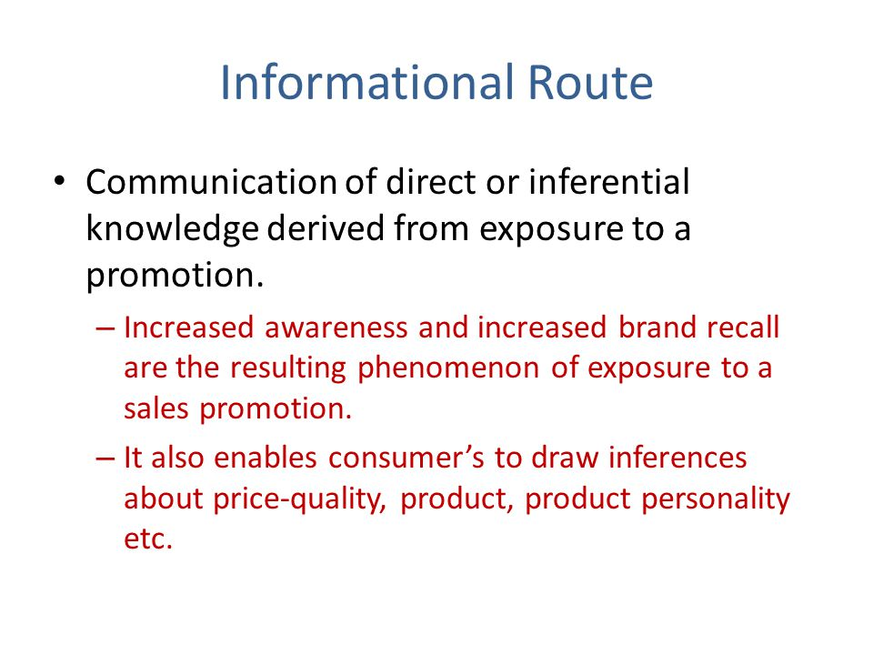 Informational Route Communication of direct or inferential knowledge derived from exposure to a promotion.