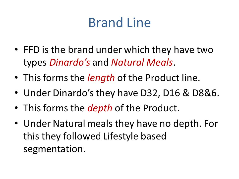 Brand Line FFD is the brand under which they have two types Dinardo's and Natural Meals. This forms the length of the Product line.