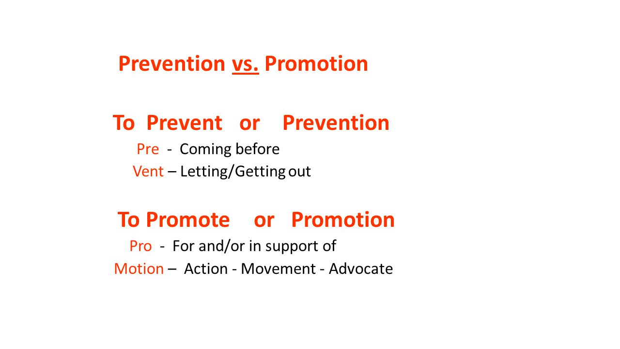 Prevention vs. Promotion To Prevent or Prevention