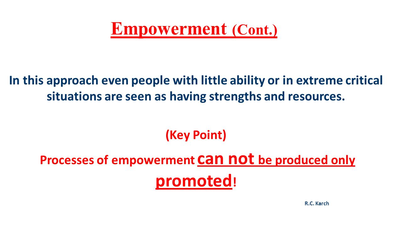 Processes of empowerment can not be produced only promoted!