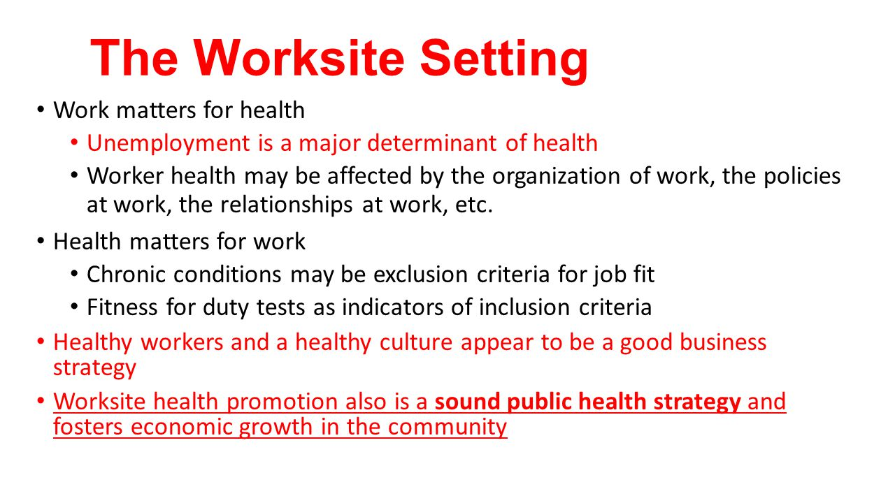 The Worksite Setting Work matters for health