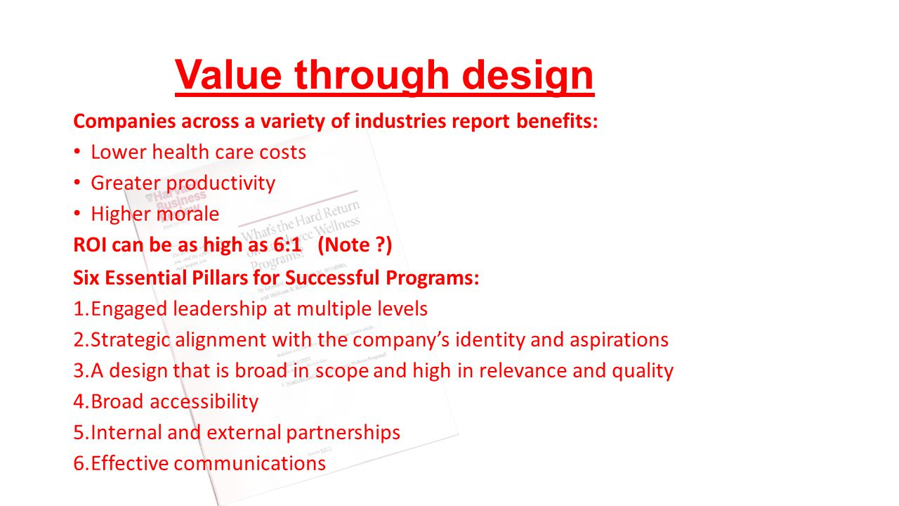 Value through design Companies across a variety of industries report benefits: Lower health care costs.
