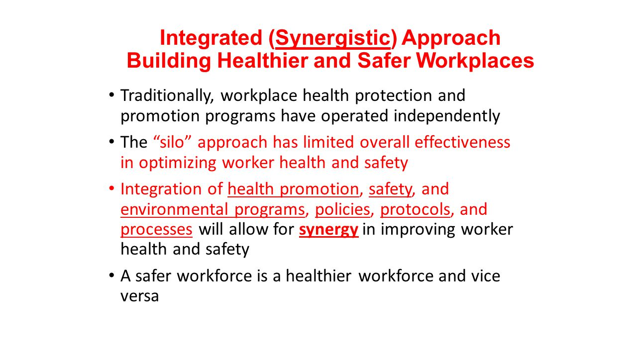 Integrated (Synergistic) Approach Building Healthier and Safer Workplaces