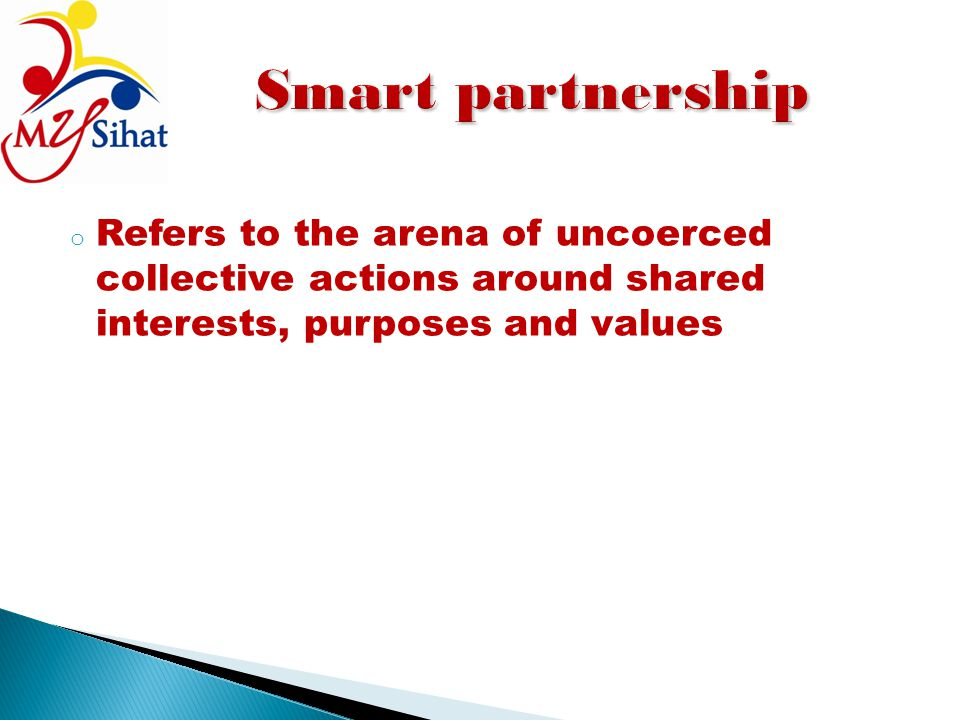 Smart partnership Refers to the arena of uncoerced collective actions around shared interests, purposes and values.