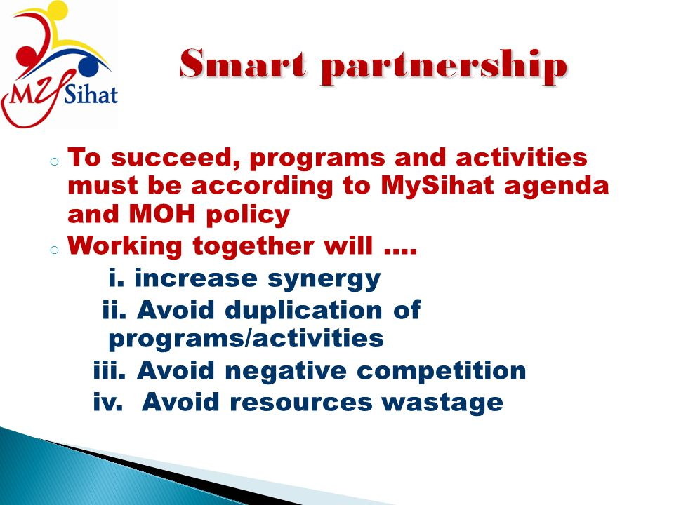 Smart partnership To succeed, programs and activities must be according to MySihat agenda and MOH policy.