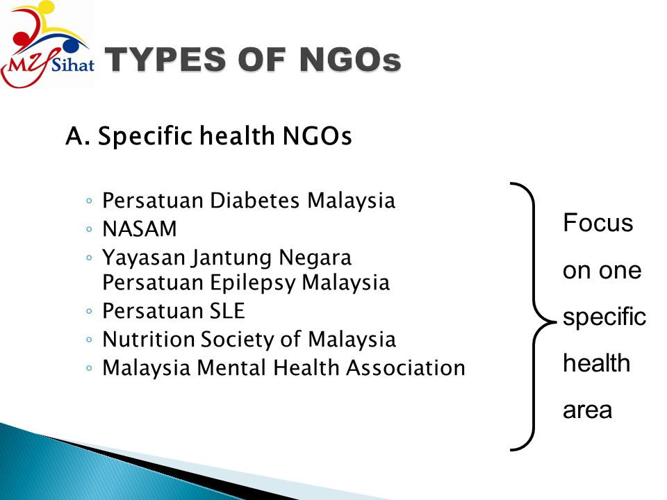 TYPES OF NGOs Focus on one specific health area