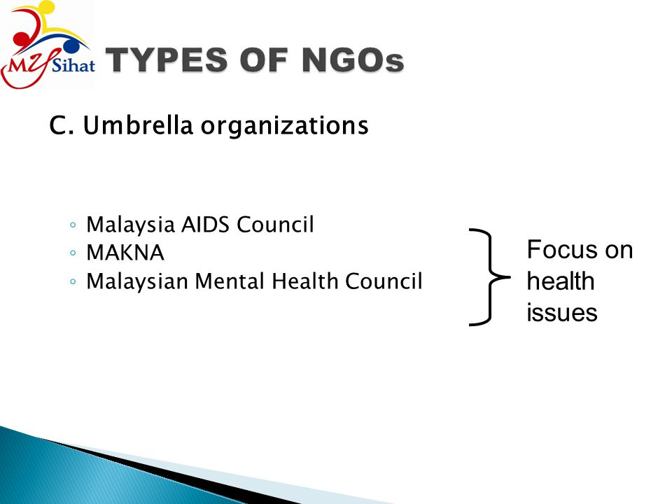 TYPES OF NGOs Focus on health issues C. Umbrella organizations