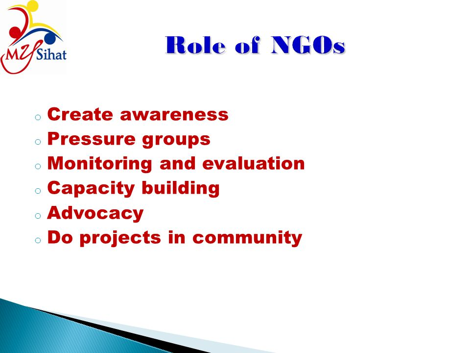 Role of NGOs Create awareness Pressure groups