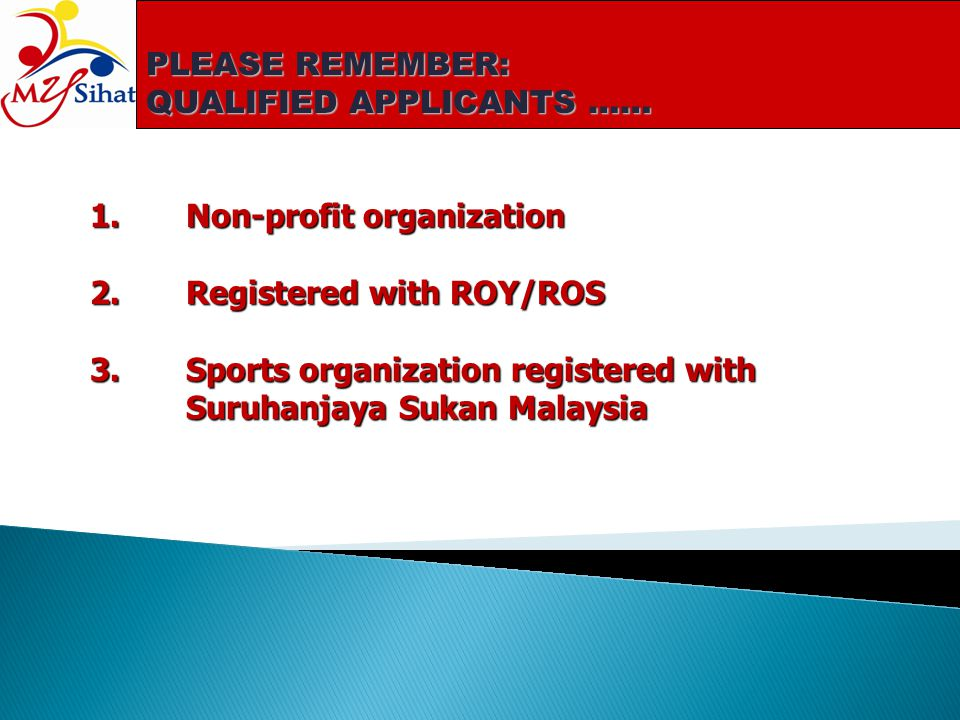 PLEASE REMEMBER: QUALIFIED APPLICANTS …… 1. Non-profit organization. 2. Registered with ROY/ROS.