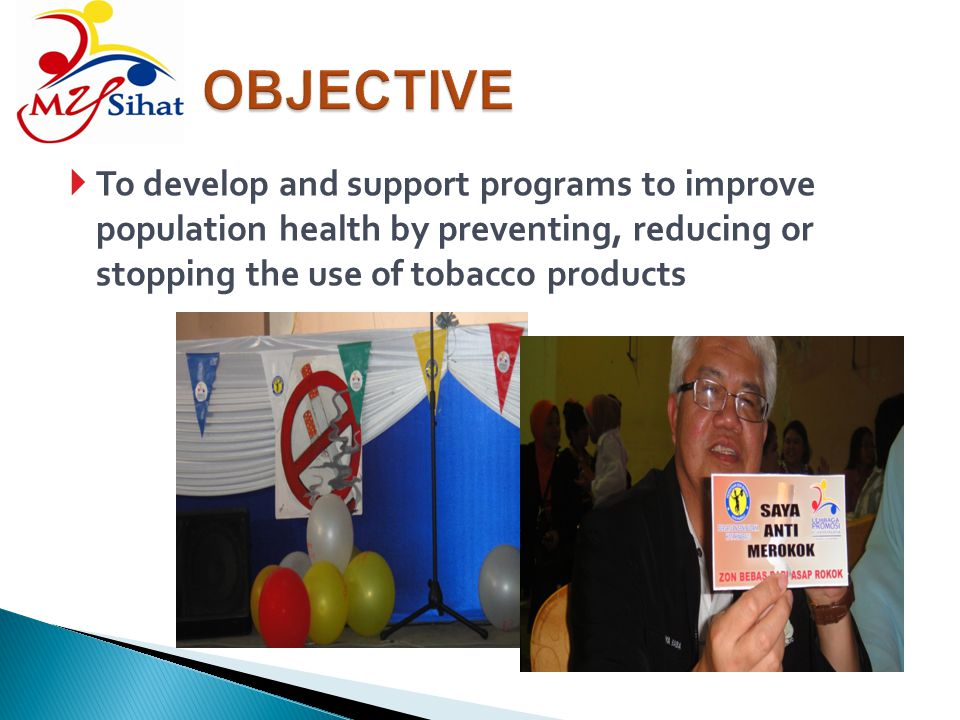 OBJECTIVE To develop and support programs to improve population health by preventing, reducing or stopping the use of tobacco products.
