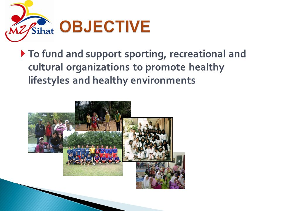 OBJECTIVE To fund and support sporting, recreational and cultural organizations to promote healthy lifestyles and healthy environments.