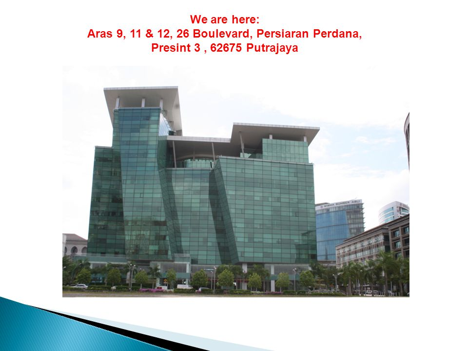We are here: Aras 9, 11 & 12, 26 Boulevard, Persiaran Perdana, Presint 3 , 62675 Putrajaya