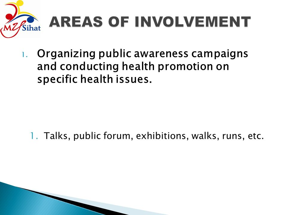 AREAS OF INVOLVEMENT Organizing public awareness campaigns and conducting health promotion on specific health issues.