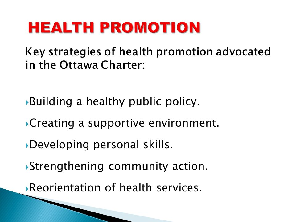HEALTH PROMOTION Key strategies of health promotion advocated in the Ottawa Charter: Building a healthy public policy.