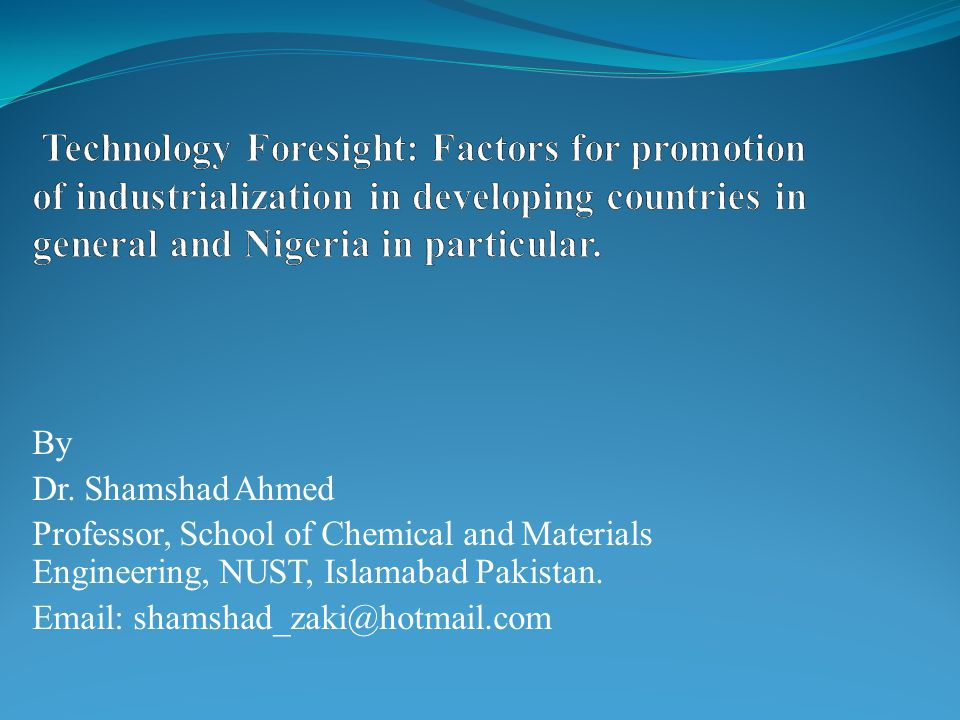 Technology Foresight: Factors for promotion of industrialization in developing countries in general and Nigeria in particular.