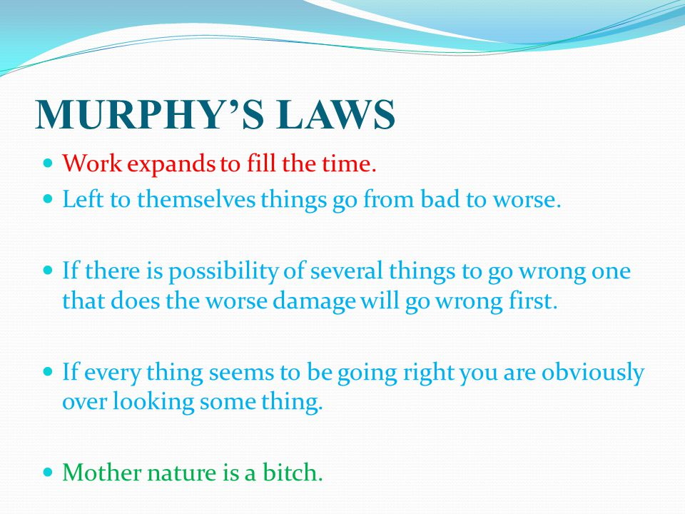 MURPHY'S LAWS Work expands to fill the time.