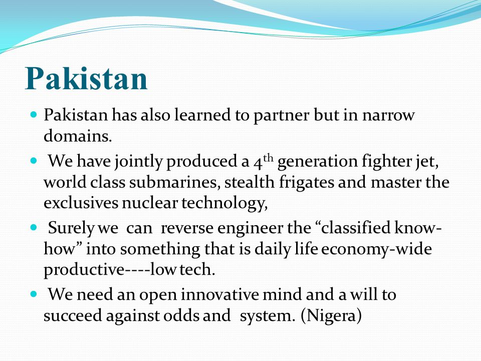 Pakistan Pakistan has also learned to partner but in narrow domains.