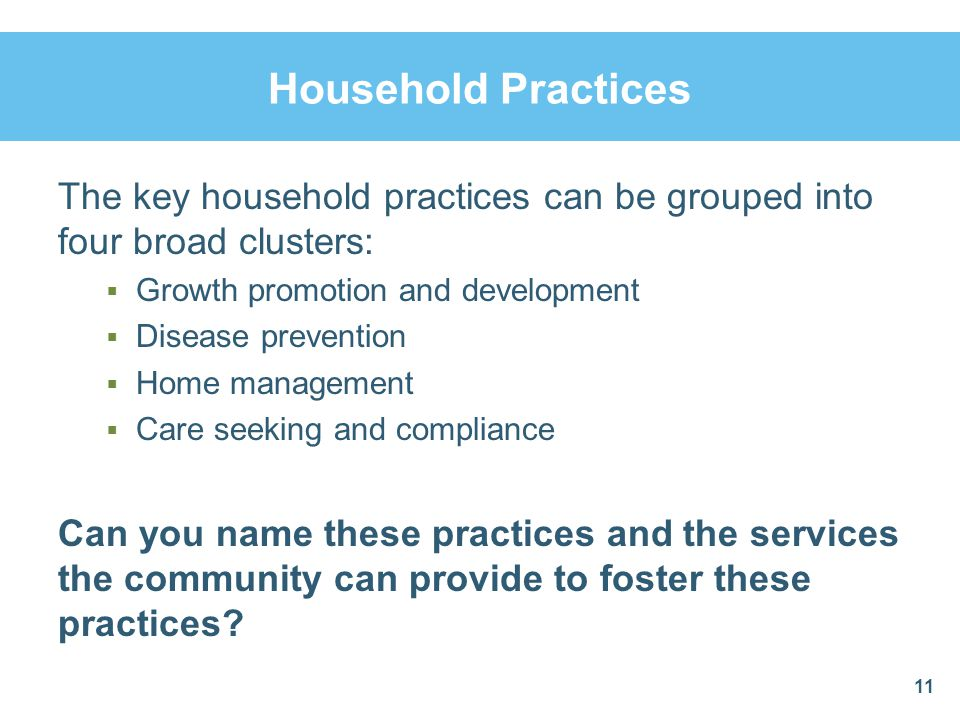 Household Practices The key household practices can be grouped into four broad clusters: Growth promotion and development.
