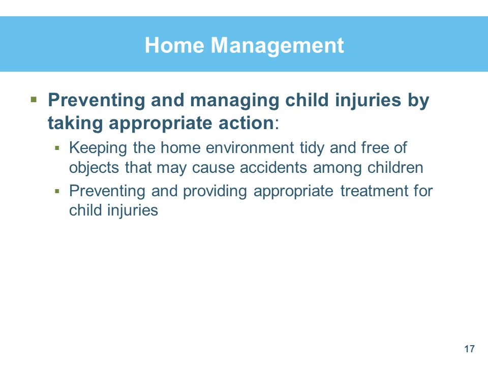 Home Management Preventing and managing child injuries by taking appropriate action: