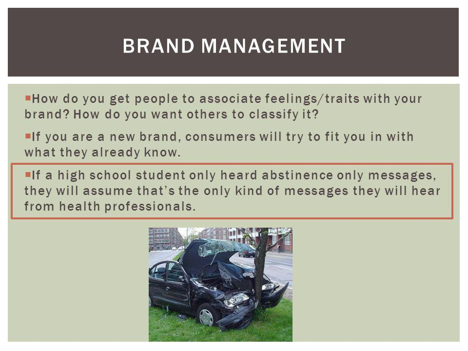 Brand management How do you get people to associate feelings/traits with your brand How do you want others to classify it