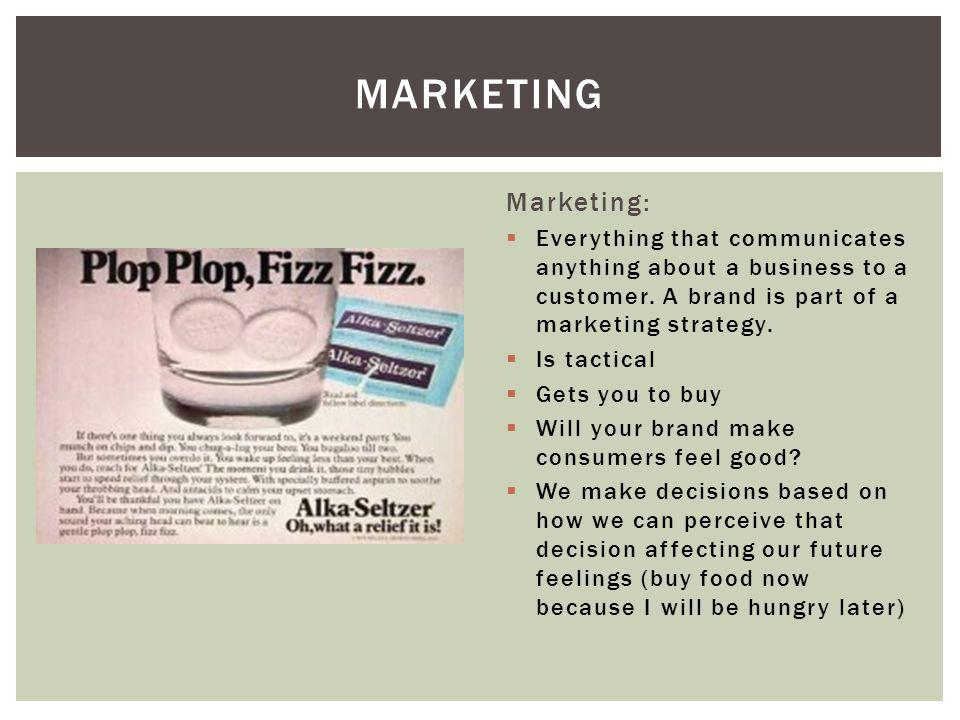 marketing Marketing: Everything that communicates anything about a business to a customer. A brand is part of a marketing strategy.