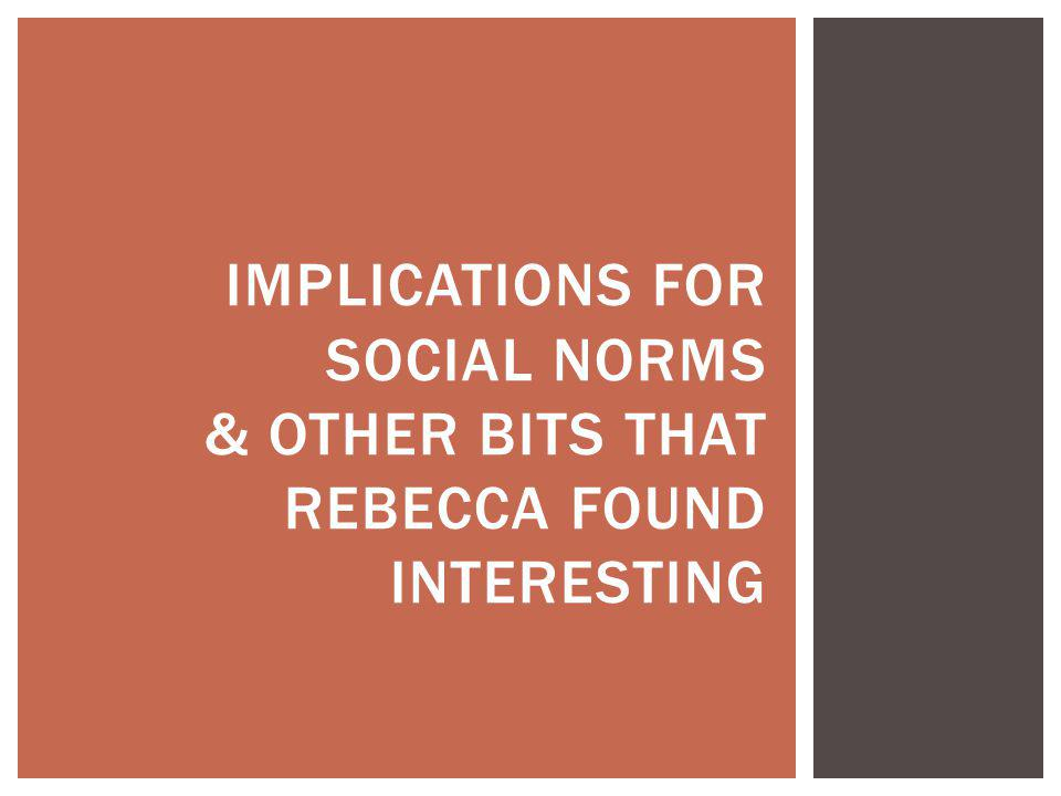 Implications for social norms & Other bits that rebecca found interesting